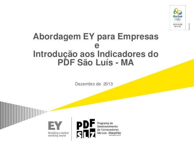 Abordagem EY para Empresas e Introdução aos Indicadores do PDF São Luís - MA Dezembro de 2013