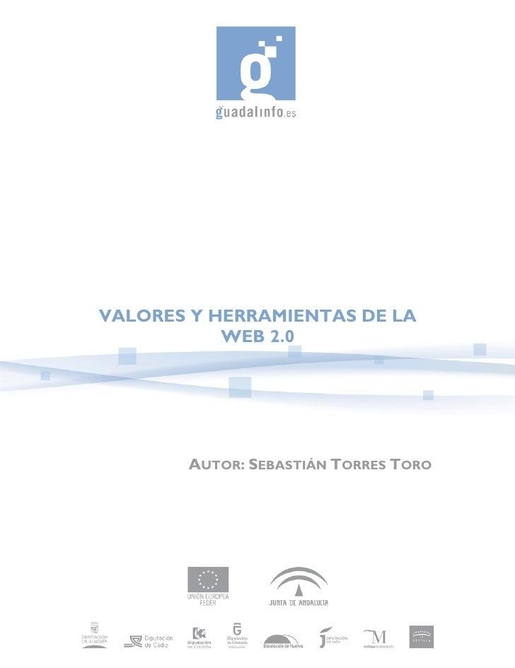 VALORES Y HERRAMIENTAS DE LA            WEB 2.0            AUTOR: SEBASTIÁN TORRES TORO
