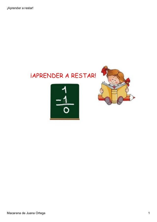 ¡Aprenderarestar!                ¡APRENDER A RESTAR!MacarenadeJuanaOrtega              1