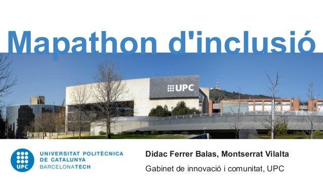 Mapathon d'inclusió Didac Ferrer Balas, Montserrat Vilalta Gabinet de innovació i comunitat, UPC
