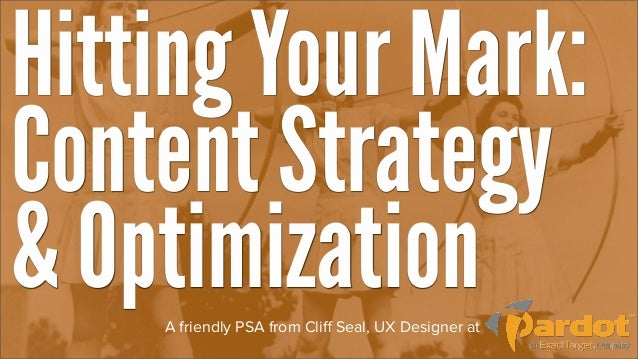 Hitting Your Mark:Content Strategy& Optimization    A friendly PSA from Cliff Seal, UX Designer at