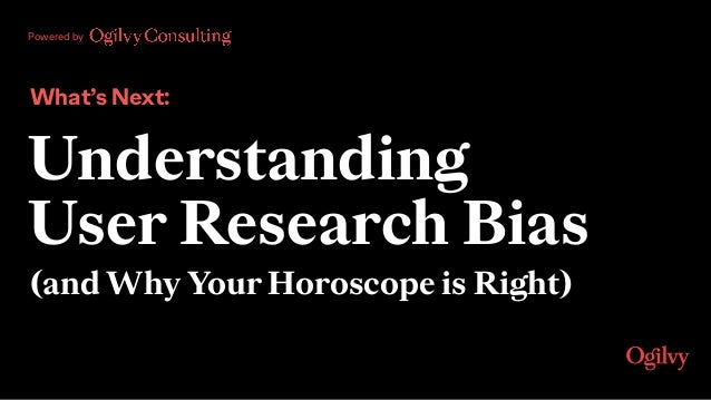 Powered by What's Next: Understanding  User Research Bias (and Why Your Horoscope is Right)