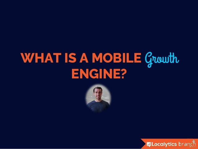 WHAT IS A MOBILE Growth ENGINE?