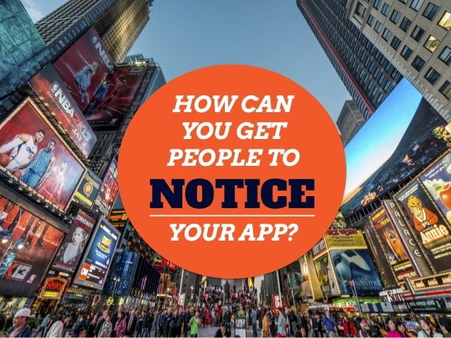 HOW CAN YOU GET PEOPLE TO NOTICE YOUR APP?