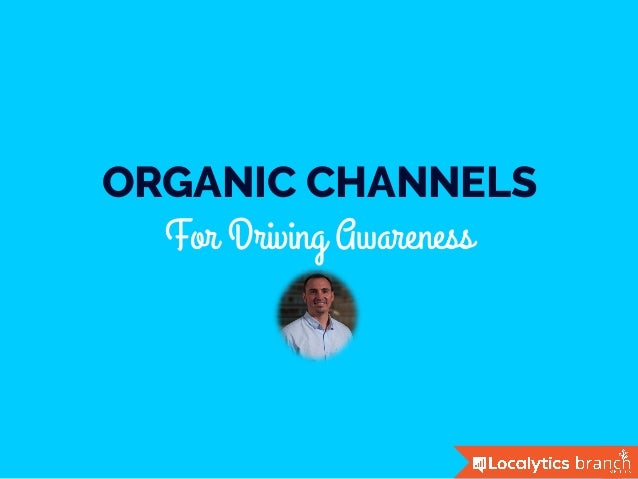 ORGANIC CHANNELS For Driving Awareness