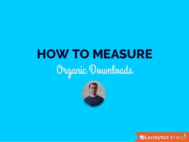 HOW TO MEASURE Organic Downloads