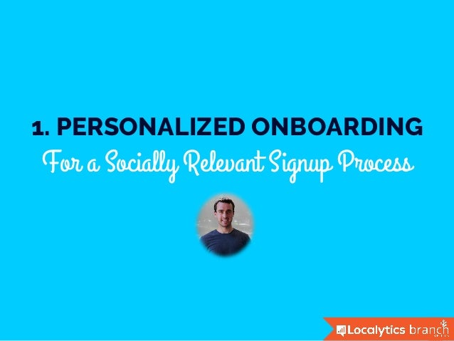 1. PERSONALIZED ONBOARDING For a Socially Relevant Signup Process