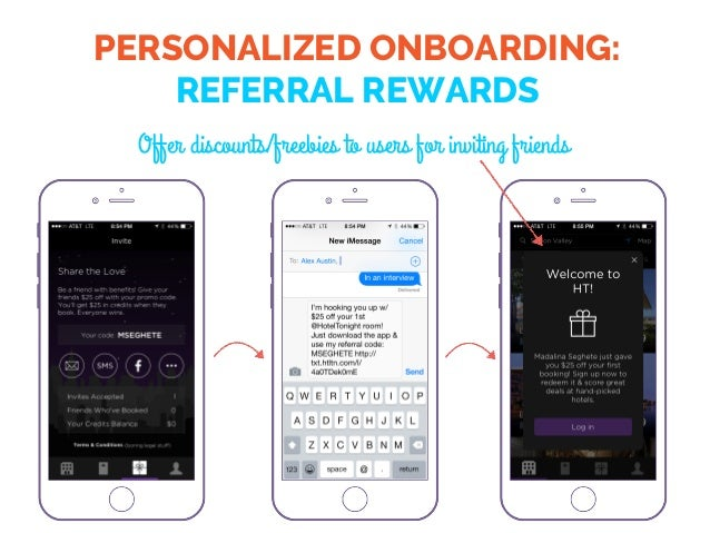 PERSONALIZED ONBOARDING: REFERRAL REWARDS Offer discounts/freebies to users for inviting friends