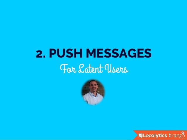 2. PUSH MESSAGES For Latent Users