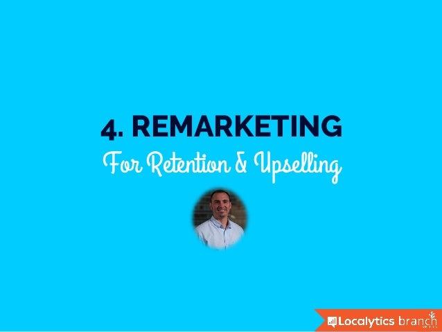 4. REMARKETING For Retention & Upselling
