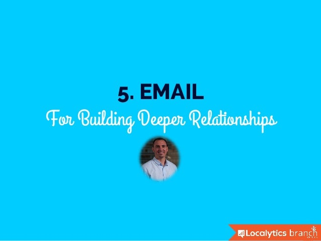 5. EMAIL For Building Deeper Relationships