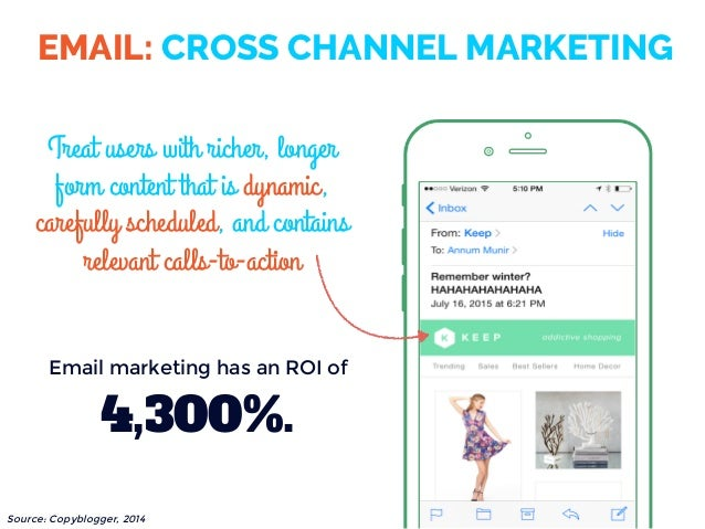 EMAIL: CROSS CHANNEL MARKETING Treat users with richer, longer form content that is dynamic, carefully scheduled, and cont...