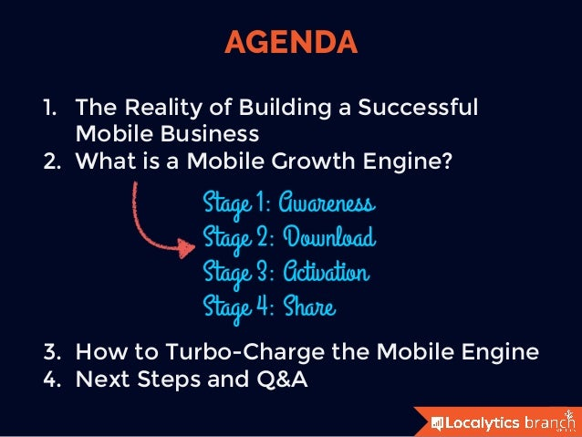 1.  The Reality of Building a Successful Mobile Business 2.  What is a Mobile Growth Engine?       3.  How to Turbo-Charge...