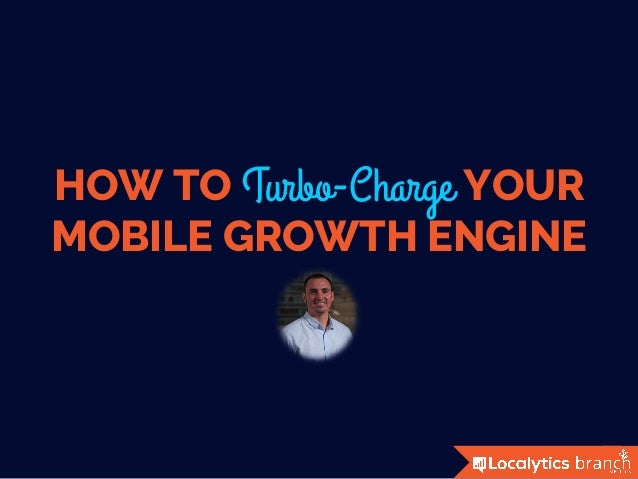HOW TO Turbo-Charge YOUR MOBILE GROWTH ENGINE
