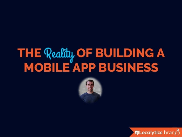 THE Reality OF BUILDING A MOBILE APP BUSINESS