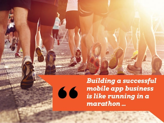Building a successful mobile app business is like running in a marathon …""