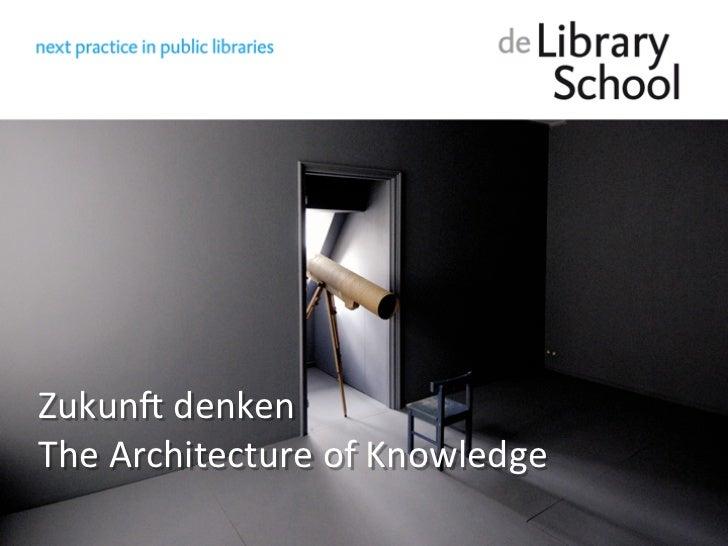 Zukun%&denken&&The&Architecture&of&Knowledge&