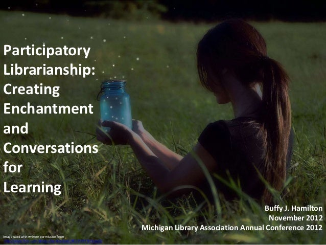ParticipatoryLibrarianship:CreatingEnchantmentandConversationsforLearning                                                 ...