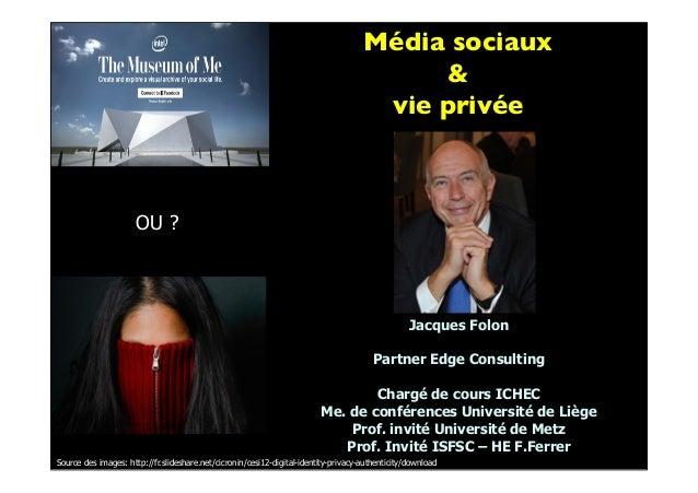 Média sociaux&vie privéeJacques FolonPartner Edge ConsultingChargé de cours ICHECMe. de conférences Université de LiègePro...