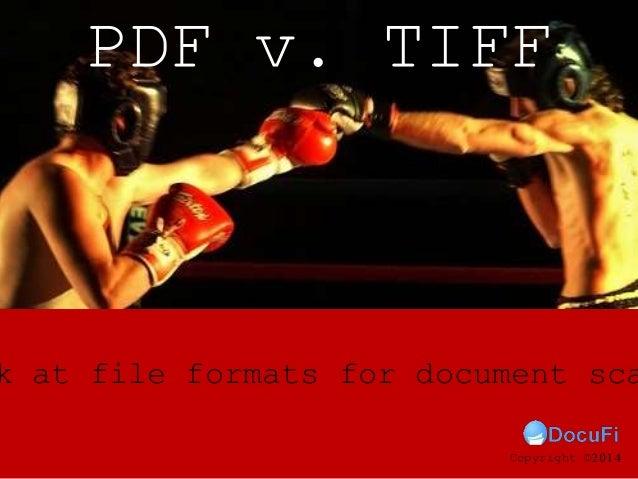 k at file formats for document sca PDF v. TIFF Copyright ©2014