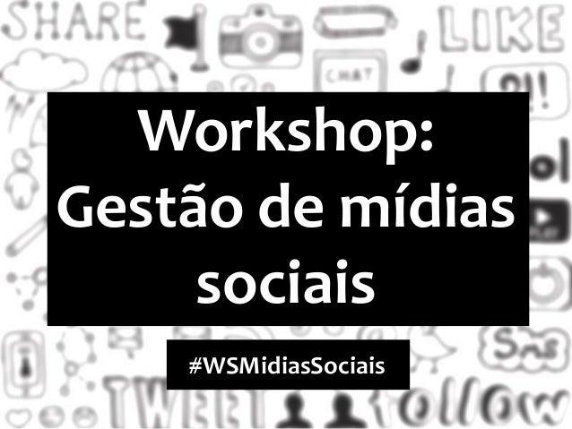 Workshop: Gestão de mídias sociais #WSMidiasSociais