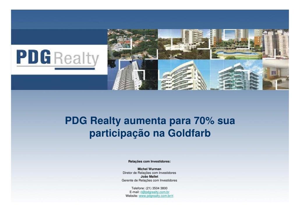 PDG Realty aumenta para 70% sua     participação na Goldfarb                Relações com Investidores:                    ...