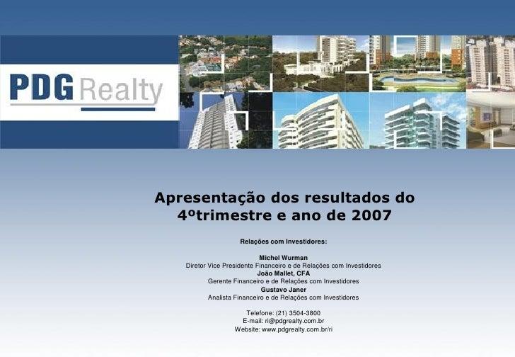 Apresentação dos resultados do   4ºtrimestre e ano de 2007                      Relações com Investidores:                ...