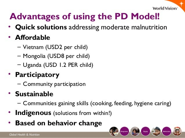 Advantages of using the PD Model! • Quick solutions addressing moderate malnutrition • Affordable – Vietnam (USD2 per chil...