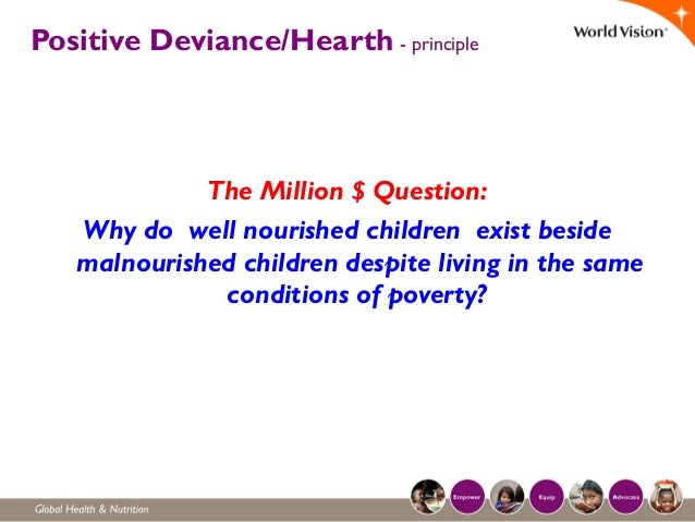 Positive Deviance/Hearth - principle The Million $ Question: Why do well nourished children exist beside malnourished chil...