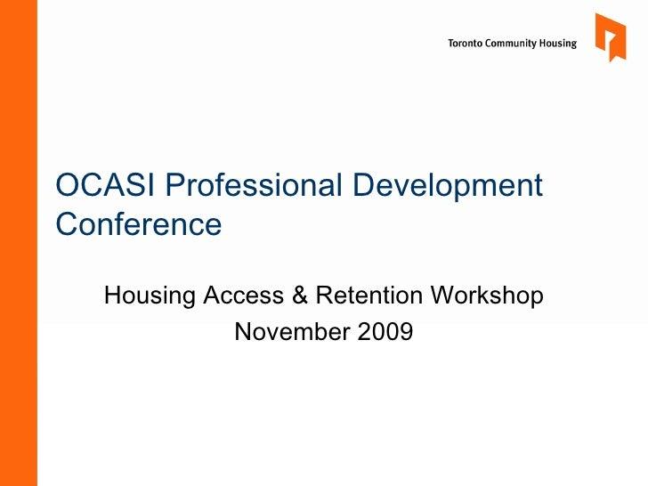 OCASI Professional Development  Conference  Housing Access & Retention Workshop November 2009