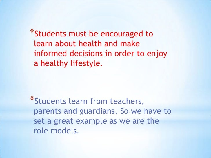 Students must be encouraged to learn about health and make informed decisions in order to enjoy a healthy lifestyle.<br />...