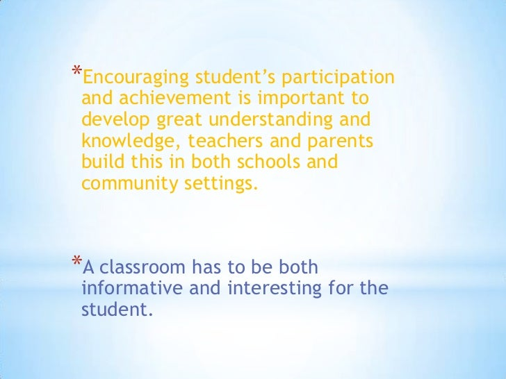 Encouraging student's participation and achievement is important to develop great understanding and knowledge, teachers an...