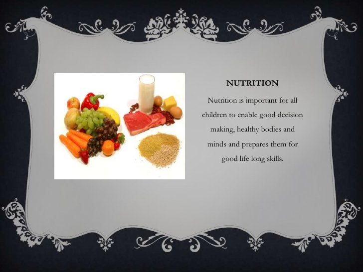 NUTRITION Nutrition is important for allchildren to enable good decision  making, healthy bodies and minds and prepares th...