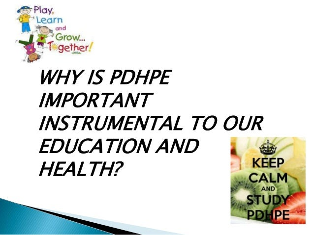 WHY IS PDHPE IMPORTANT INSTRUMENTAL TO OUR EDUCATION AND HEALTH?