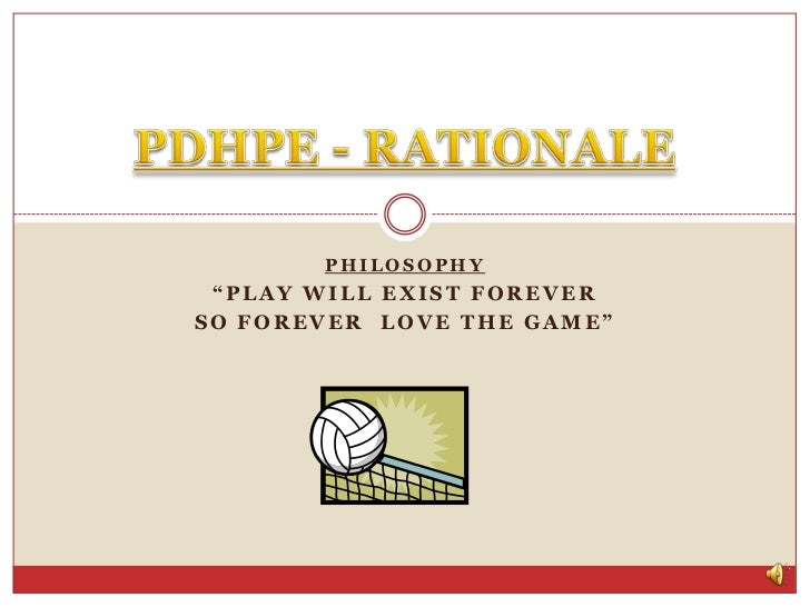 """PHILOSOPHY<br />""""Play will exist forever<br />SO FORever  love the game""""<br />PDHPE - RATIONALE<br />"""