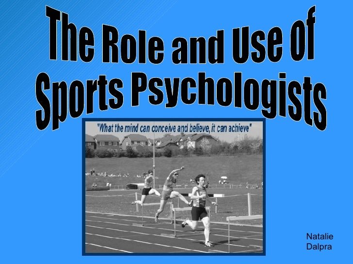 The Role and Use of  Sports Psychologists Natalie  Dalpra