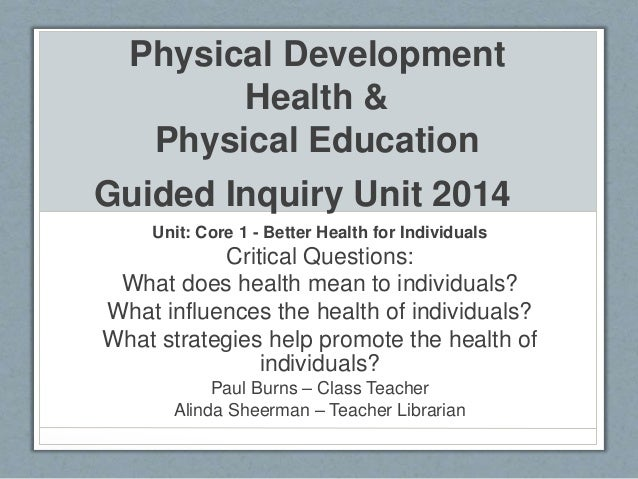 Physical Development Health & Physical Education Guided Inquiry Unit 2014 Unit: Core 1 - Better Health for Individuals Cri...