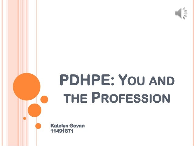 PDHPE: YOU AND THE PROFESSION Katelyn Govan 11491871