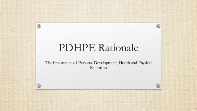 PDHPE Rationale The importance of Personal Development, Health and Physical Education.