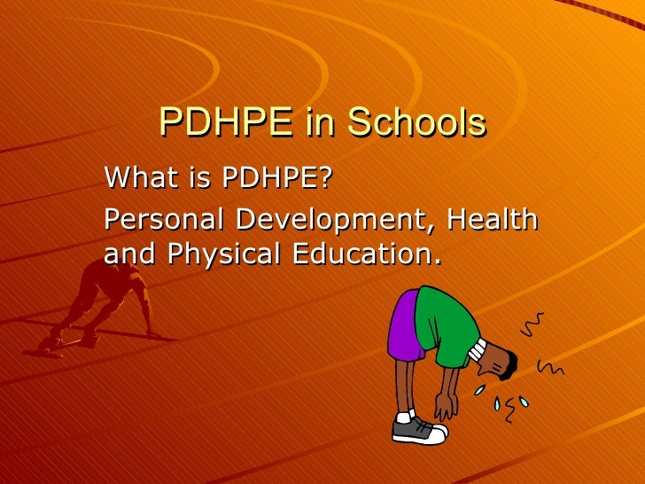 PDHPE in SchoolsWhat is PDHPE?Personal Development, Healthand Physical Education.