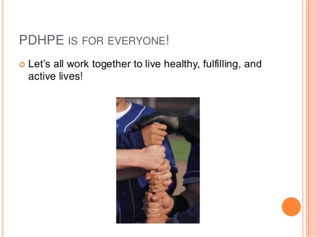 PDHPE IS FOR EVERYONE!  Let's all work together to live healthy, fulfilling, and active lives!