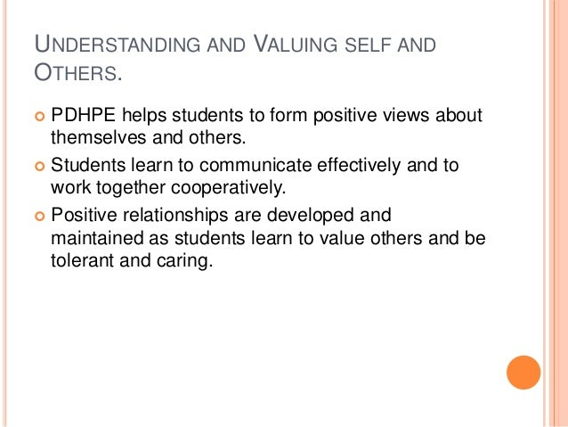 UNDERSTANDING AND VALUING SELF AND OTHERS.  PDHPE helps students to form positive views about themselves and others.  St...