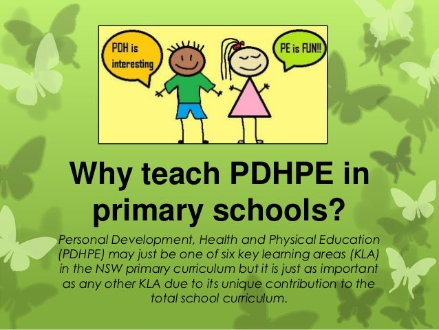 Why teach PDHPE in  primary schools?Personal Development, Health and Physical Education(PDHPE) may just be one of six key ...