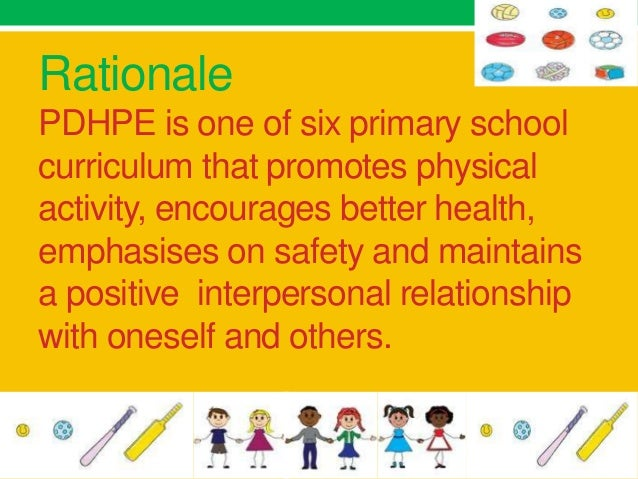 RationalePDHPE is one of six primary schoolcurriculum that promotes physicalactivity, encourages better health,emphasises ...