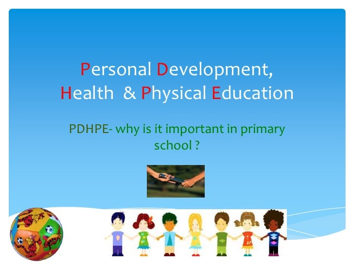 Personal Development,Health & Physical Education PDHPE- why is it important in primary               school ?