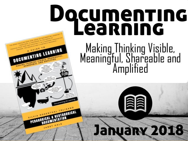 Documenting Learning Making Thinking Visible, Meaningful, Shareable and Amplified January 2018