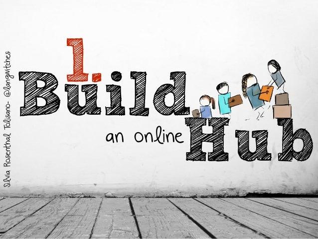 an online Hub SilviaRosenthalTolisano-@langwitches Build 1.