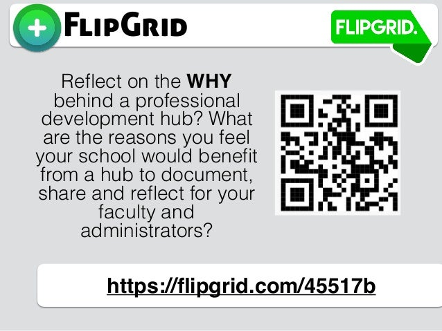 FlipGrid https://flipgrid.com/45517b Reflect on the WHY behind a professional development hub? What are the reasons you feel...
