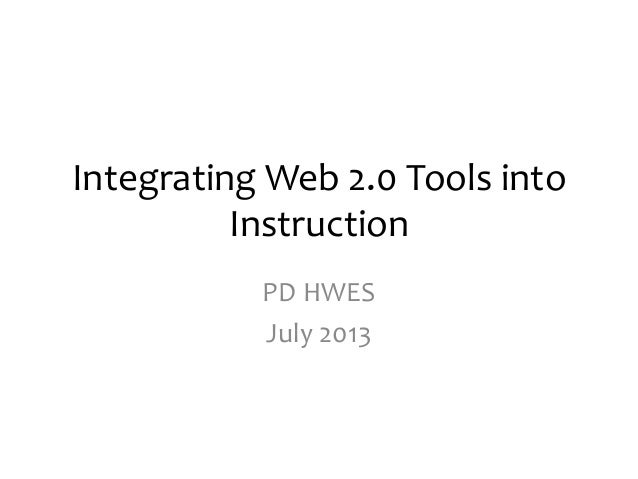 Integrating Web 2.0 Tools into Instruction PD HWES July 2013
