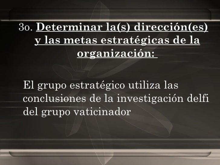 3o.  Determinar la(s) dirección(es) y las metas estratégicas de la organización:  El grupo estratégico utiliza las conclus...